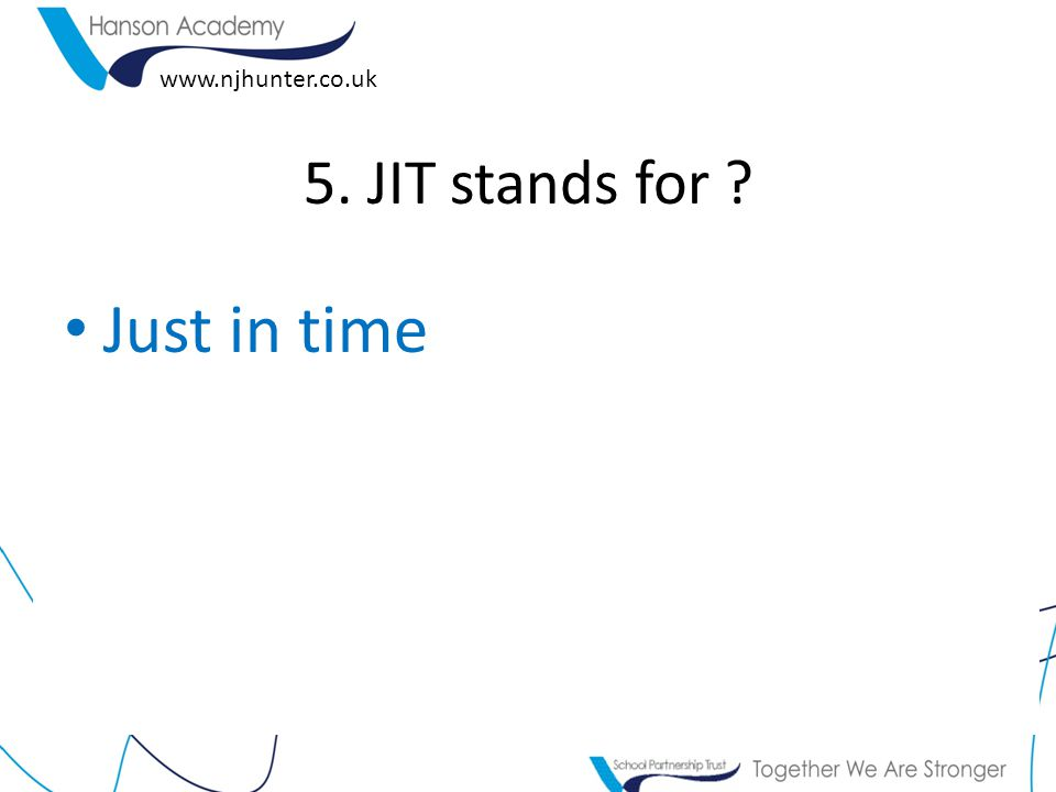 www.njhunter.co.uk 5. JIT stands for Just in time
