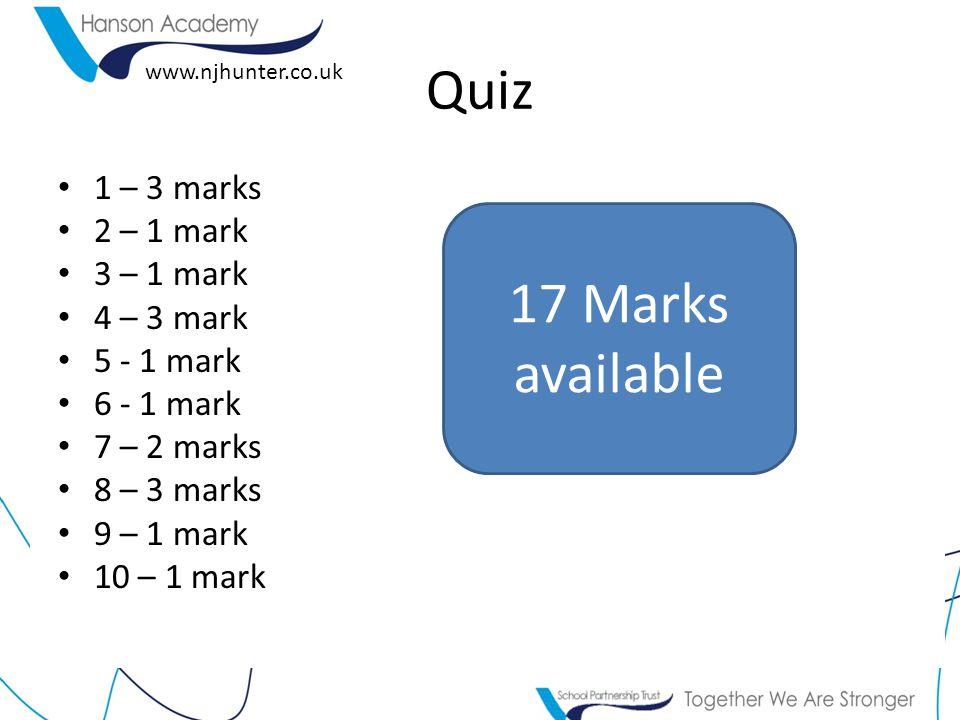 www.njhunter.co.uk Quiz 1 – 3 marks 2 – 1 mark 3 – 1 mark 4 – 3 mark 5 - 1 mark 6 - 1 mark 7 – 2 marks 8 – 3 marks 9 – 1 mark 10 – 1 mark 17 Marks available