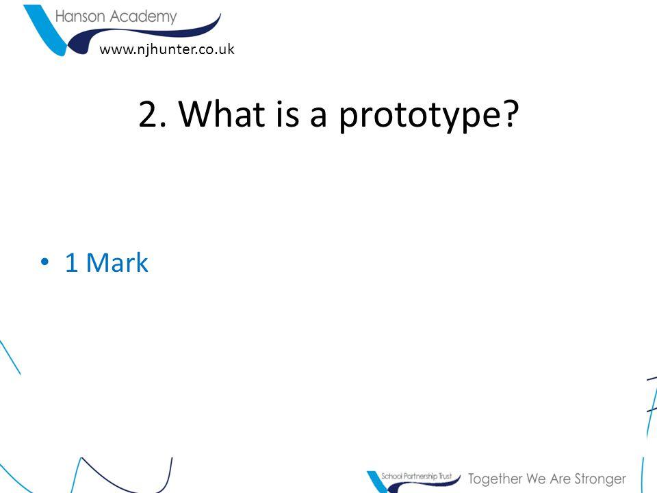 www.njhunter.co.uk 2. What is a prototype 1 Mark