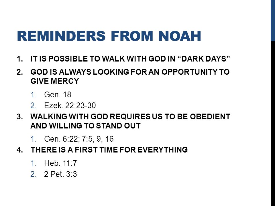 REMINDERS FROM NOAH 1.IT IS POSSIBLE TO WALK WITH GOD IN DARK DAYS 2.GOD IS ALWAYS LOOKING FOR AN OPPORTUNITY TO GIVE MERCY 1.Gen.