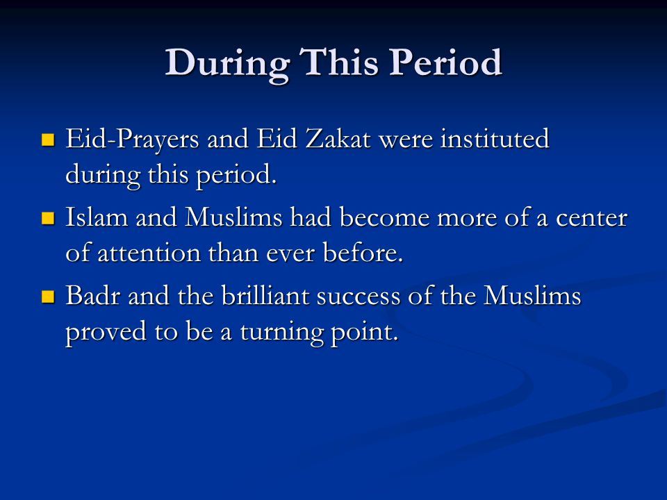 During This Period Eid-Prayers and Eid Zakat were instituted during this period.