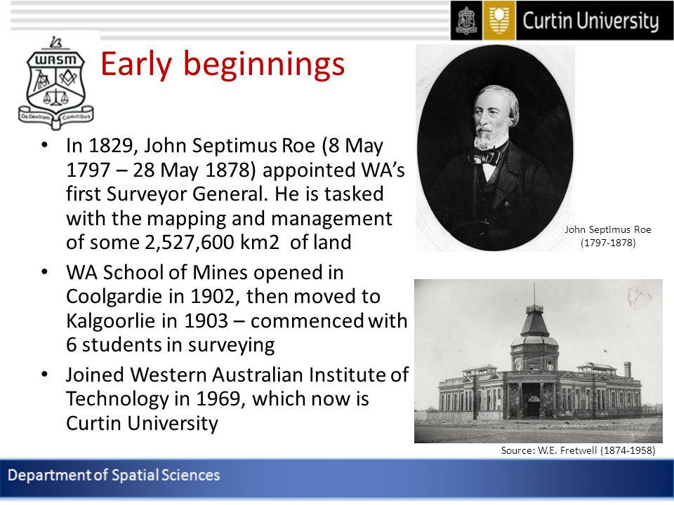 Early beginnings In 1829, John Septimus Roe (8 May 1797 – 28 May 1878) appointed WA's first Surveyor General.