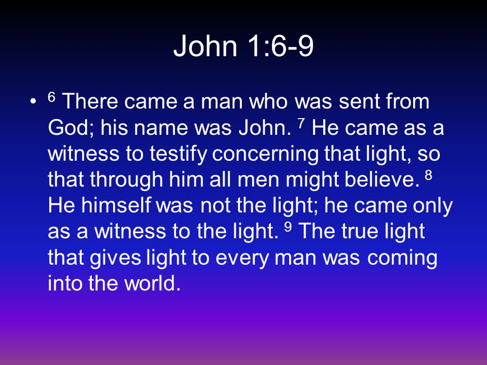 John 1:10-12 10 He was in the world, and though the world was made through him, the world did not recognize him.