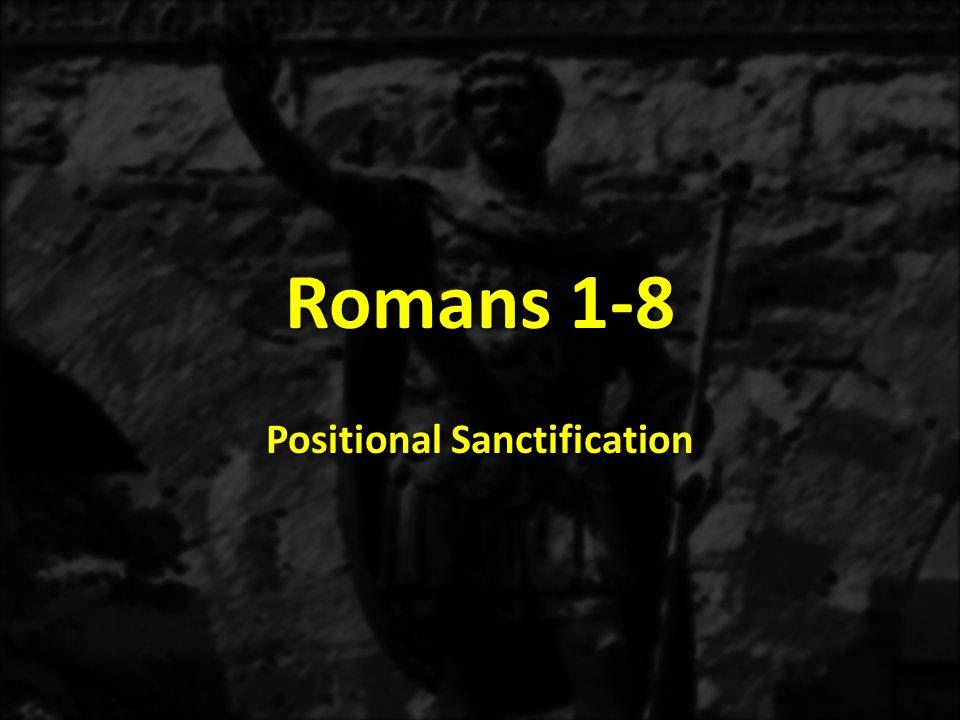 Romans 1-8 Positional Sanctification