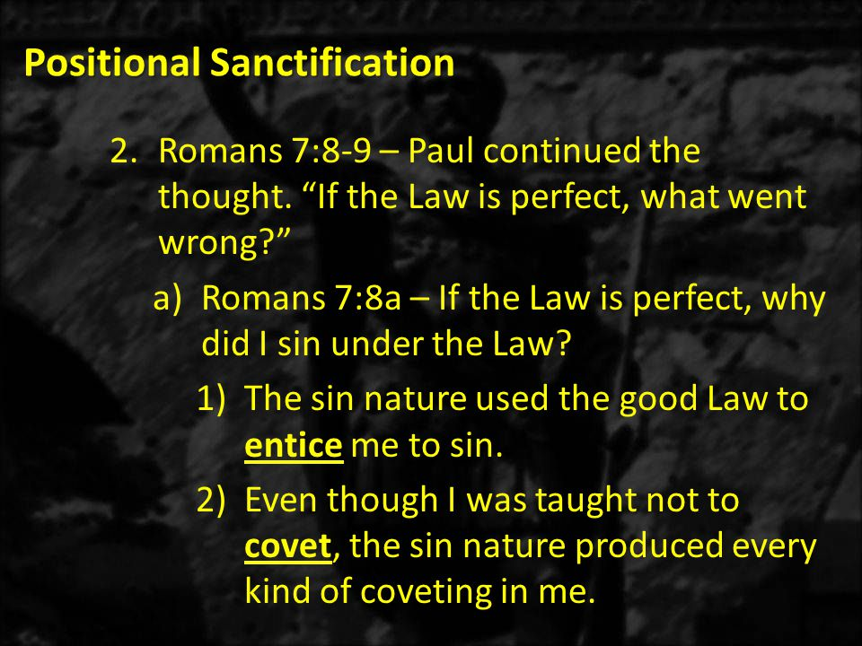 Positional Sanctification 2.Romans 7:8-9 – Paul continued the thought.