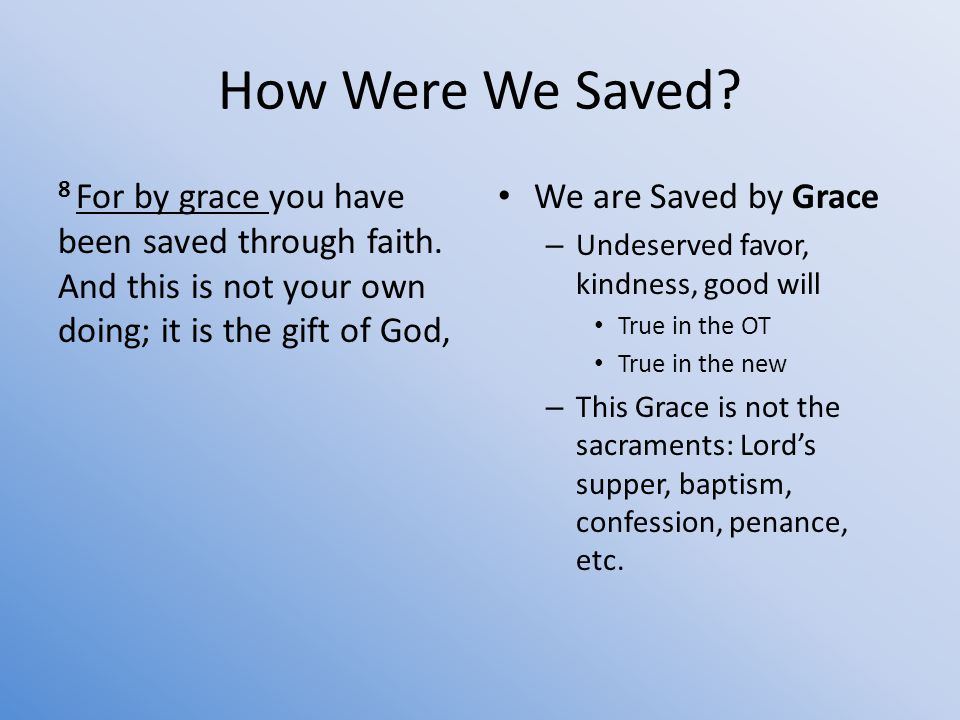 How Were We Saved. 8 For by grace you have been saved through faith.