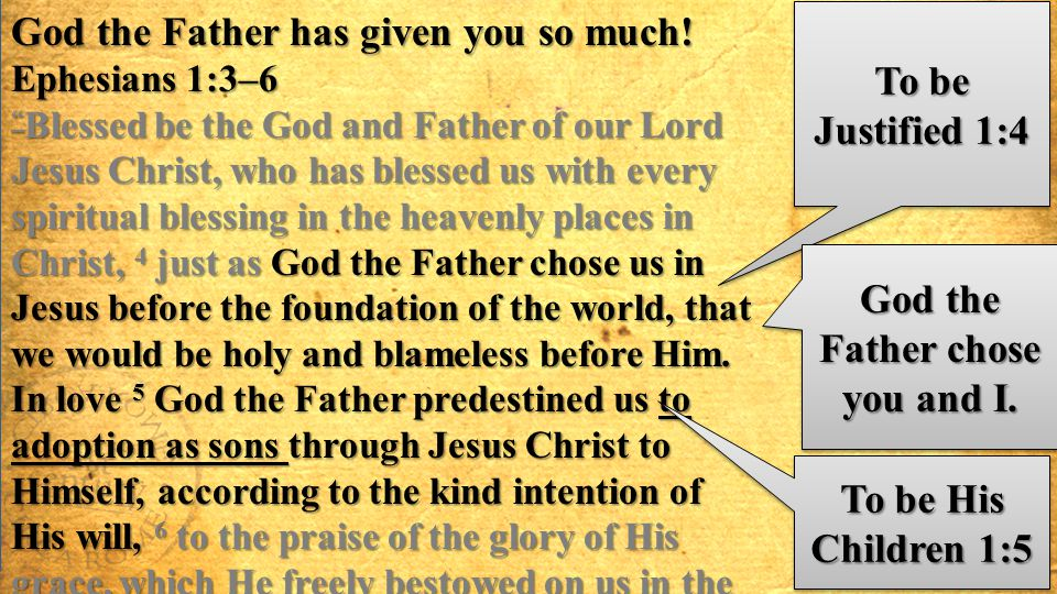 "God the Father has given you so much! Ephesians 1:3–6 "" Blessed be the God and Father of our Lord Jesus Christ, who has blessed us with every spiritua"