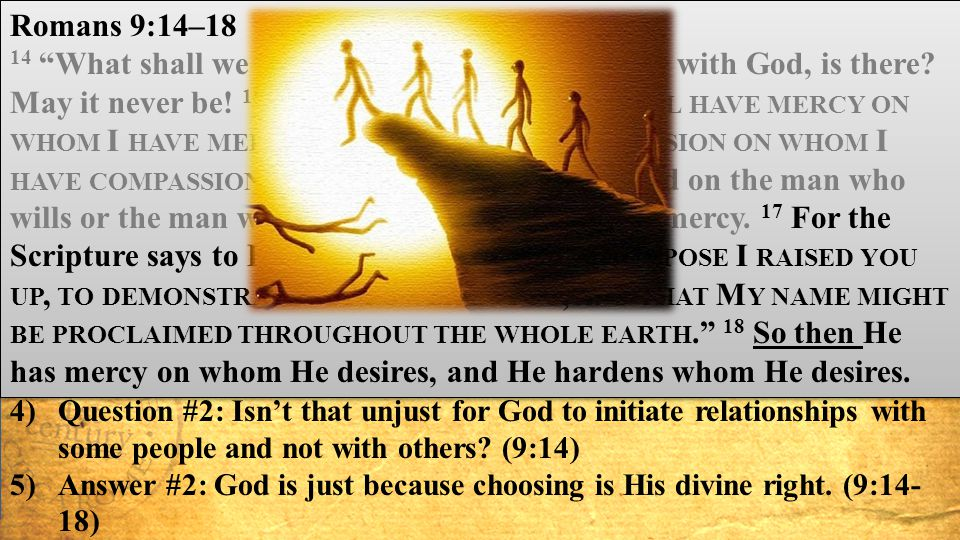 Romans Chapter 9 Defending God's Prerogative in Election 1)The problem of many Jews not being saved by faith in Jesus.(9:1-5 ) 2)Question #1: Did God'