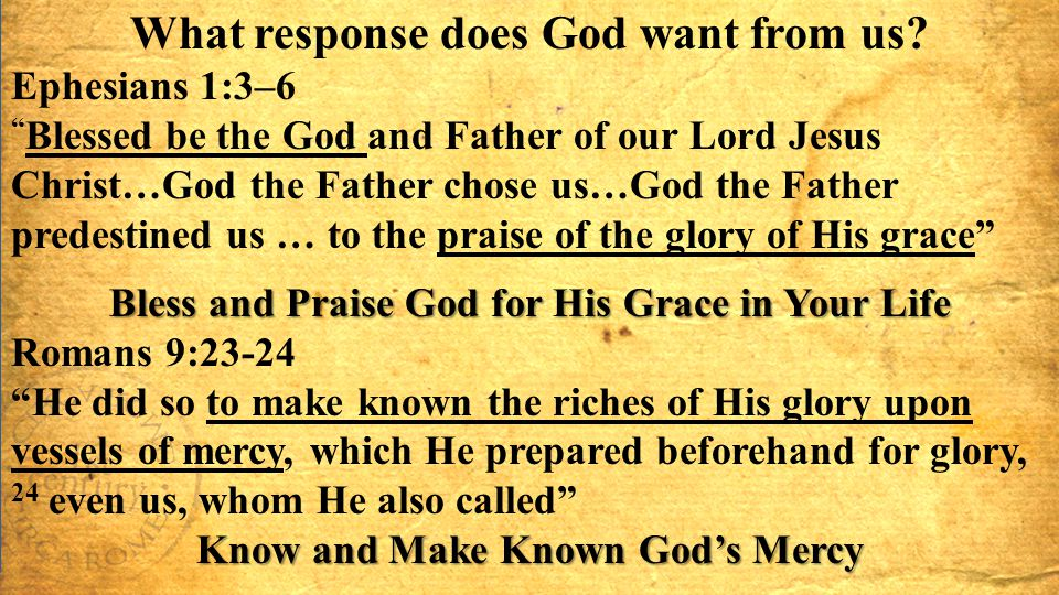 "What response does God want from us? Ephesians 1:3–6 "" Blessed be the God and Father of our Lord Jesus Christ…God the Father chose us…God the Father p"