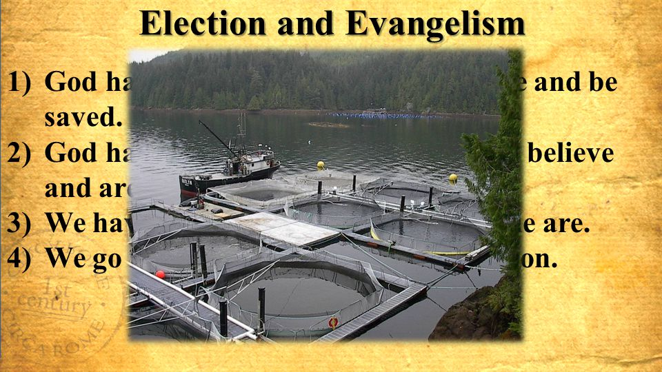 Election and Evangelism 1)God has chosen some people to believe and be saved. 2)God has ordained that the way people believe and are saved is by us te