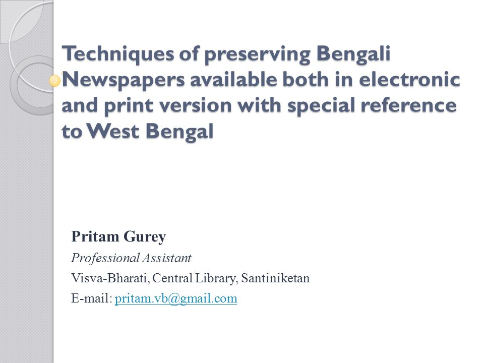Techniques of preserving Bengali Newspapers available both in electronic and print version with special reference to West Bengal Pritam Gurey Professional Assistant Visva-Bharati, Central Library, Santiniketan E-mail: pritam.vb@gmail.compritam.vb@gmail.com