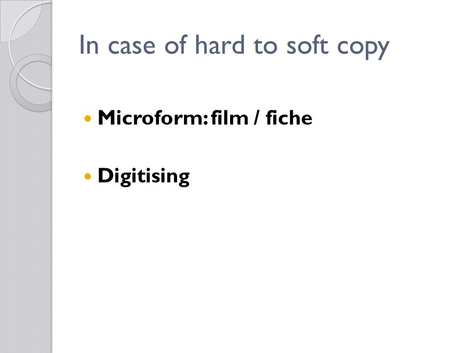 In case of hard to soft copy Microform: film / fiche Digitising