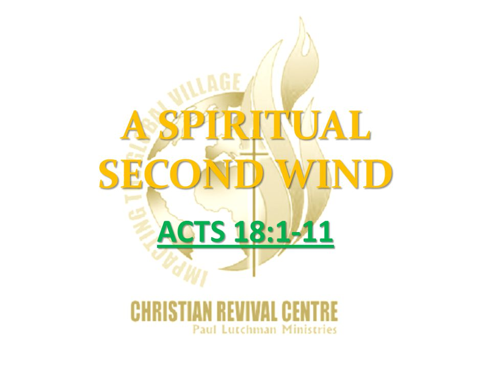 A SPIRITUAL SECOND WIND ACTS 18:1-11