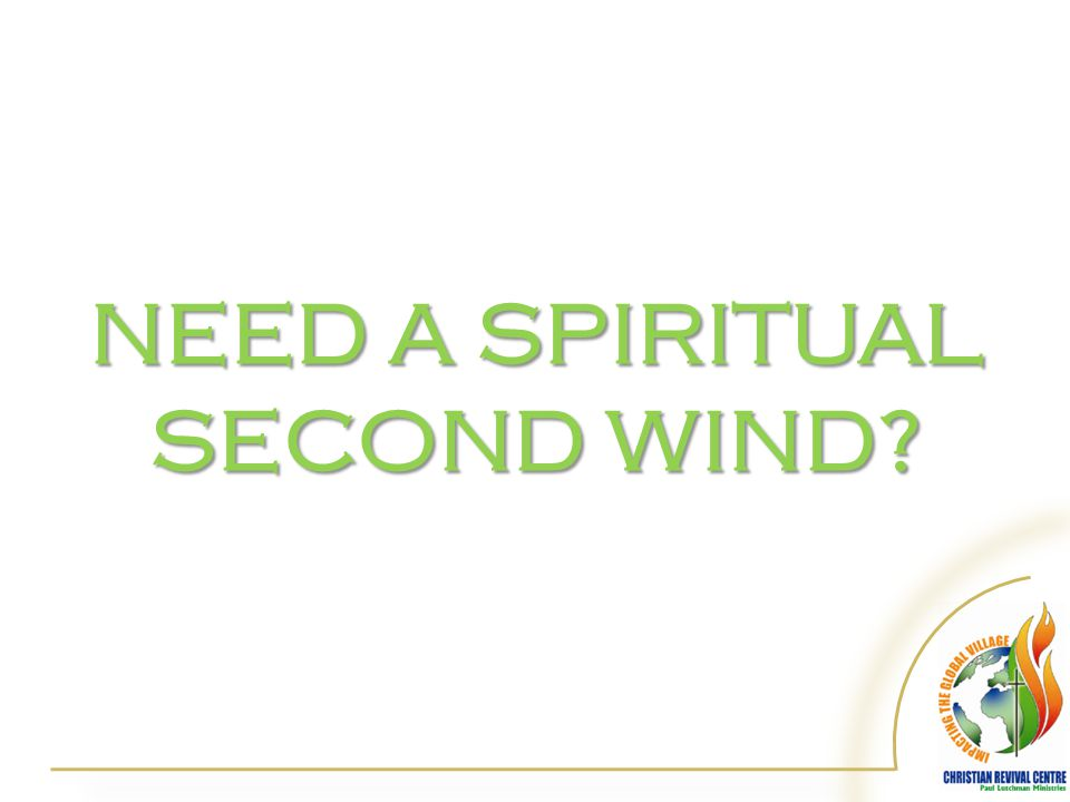 NEED A SPIRITUAL SECOND WIND