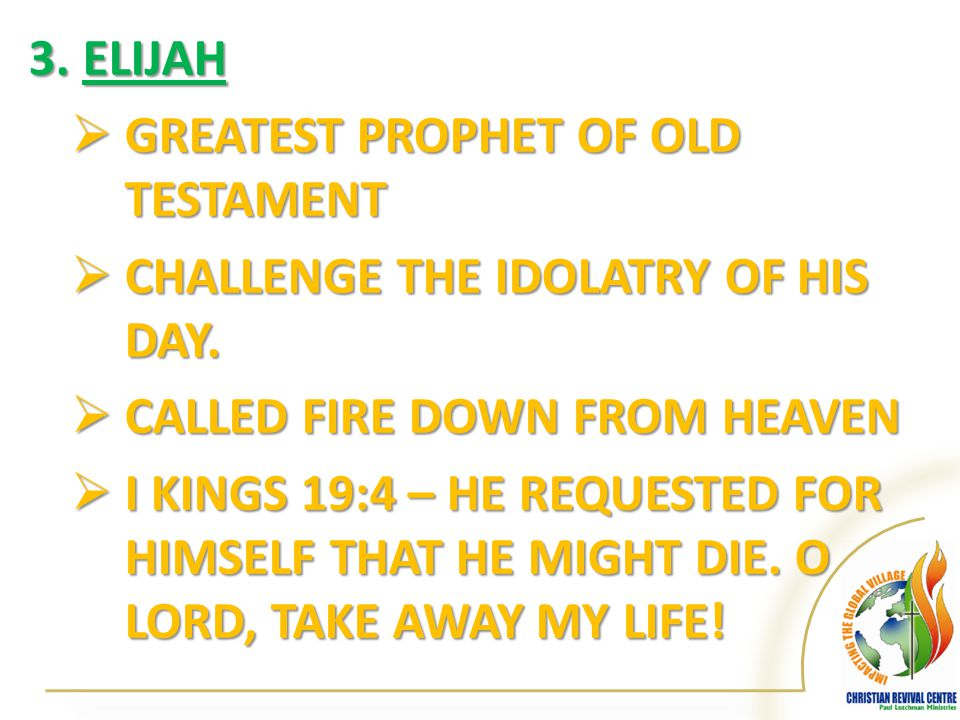 3.ELIJAH  GREATEST PROPHET OF OLD TESTAMENT  CHALLENGE THE IDOLATRY OF HIS DAY.