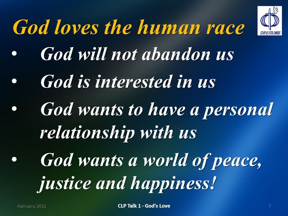 God loves the human race God will not abandon us God will not abandon us God is interested in us God is interested in us God wants to have a personal relationship with us God wants to have a personal relationship with us God wants a world of peace, justice and happiness.