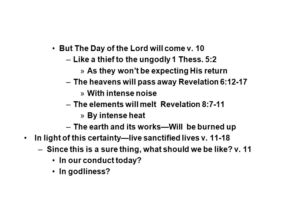 But The Day of the Lord will come v.10 –Like a thief to the ungodly 1 Thess.