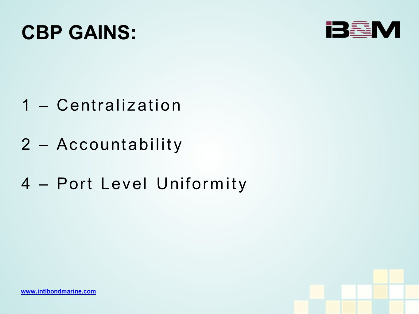 1 – Centralization 2 – Accountability 4 – Port Level Uniformity CBP GAINS:.www.intlbondmarine.comwww.intlbondmarine.com