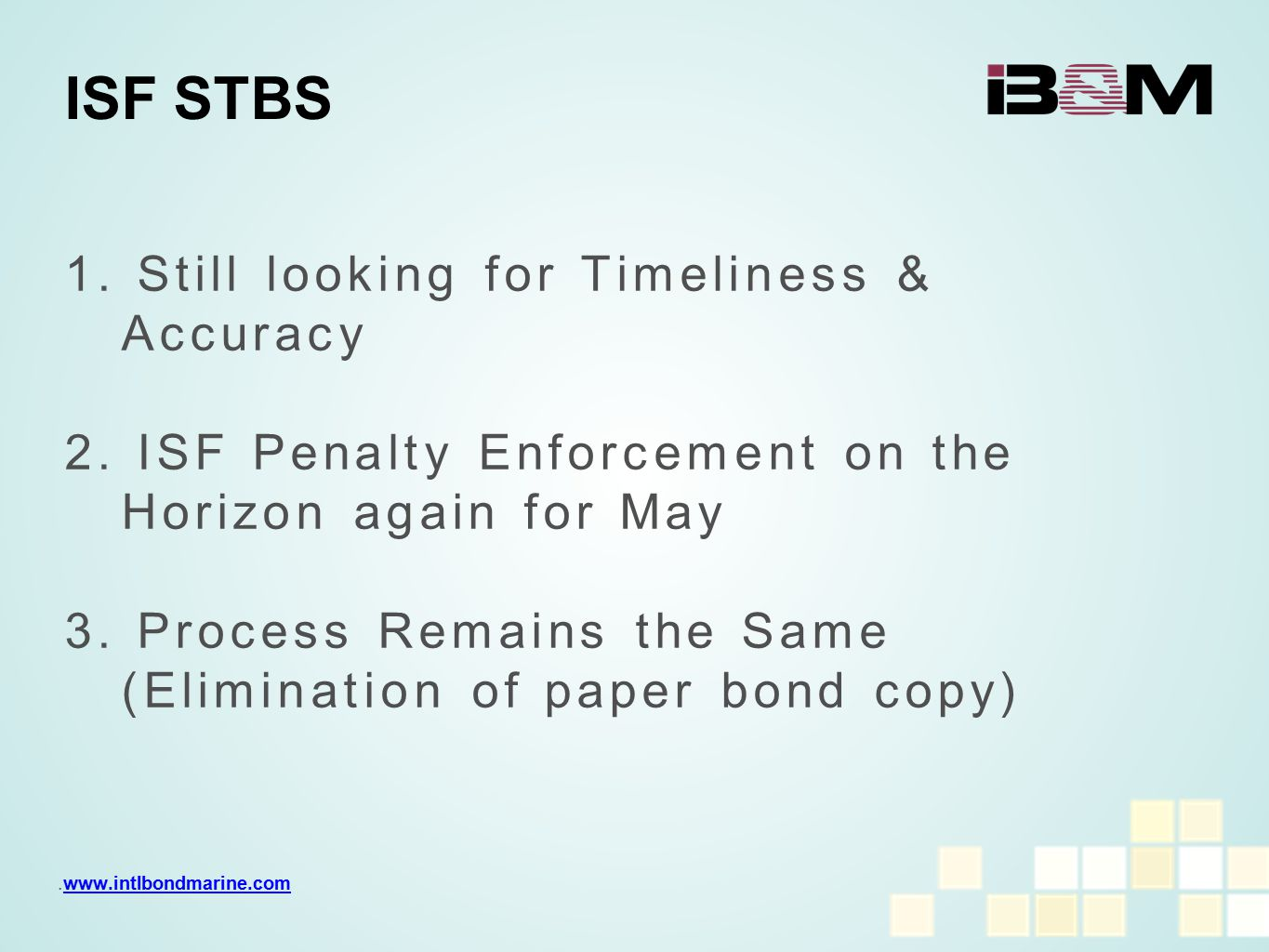 1. Still looking for Timeliness & Accuracy 2. ISF Penalty Enforcement on the Horizon again for May 3. Process Remains the Same (Elimination of paper b
