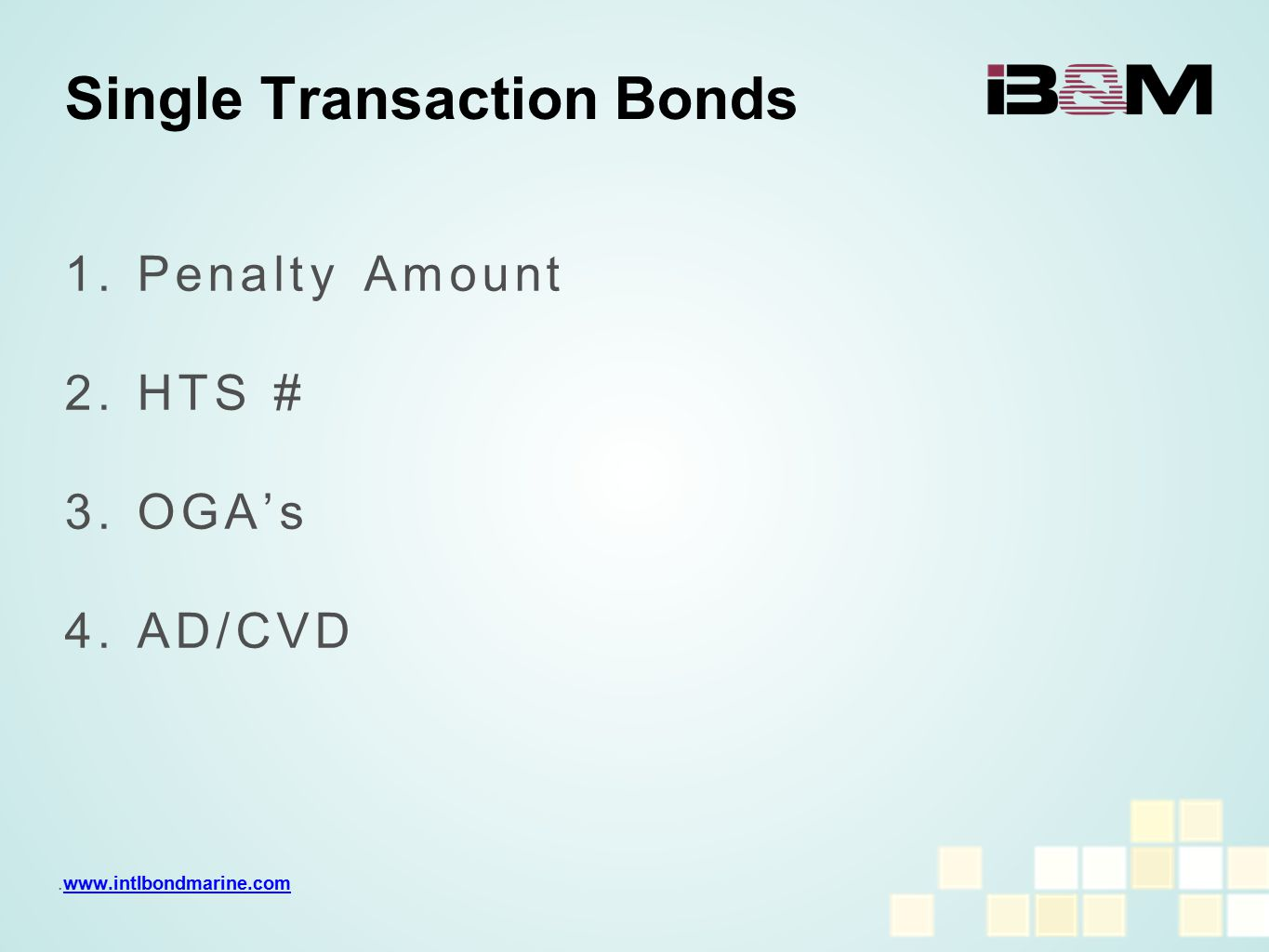 1. Penalty Amount 2. HTS # 3. OGA's 4. AD/CVD Single Transaction Bonds.www.intlbondmarine.comwww.intlbondmarine.com.