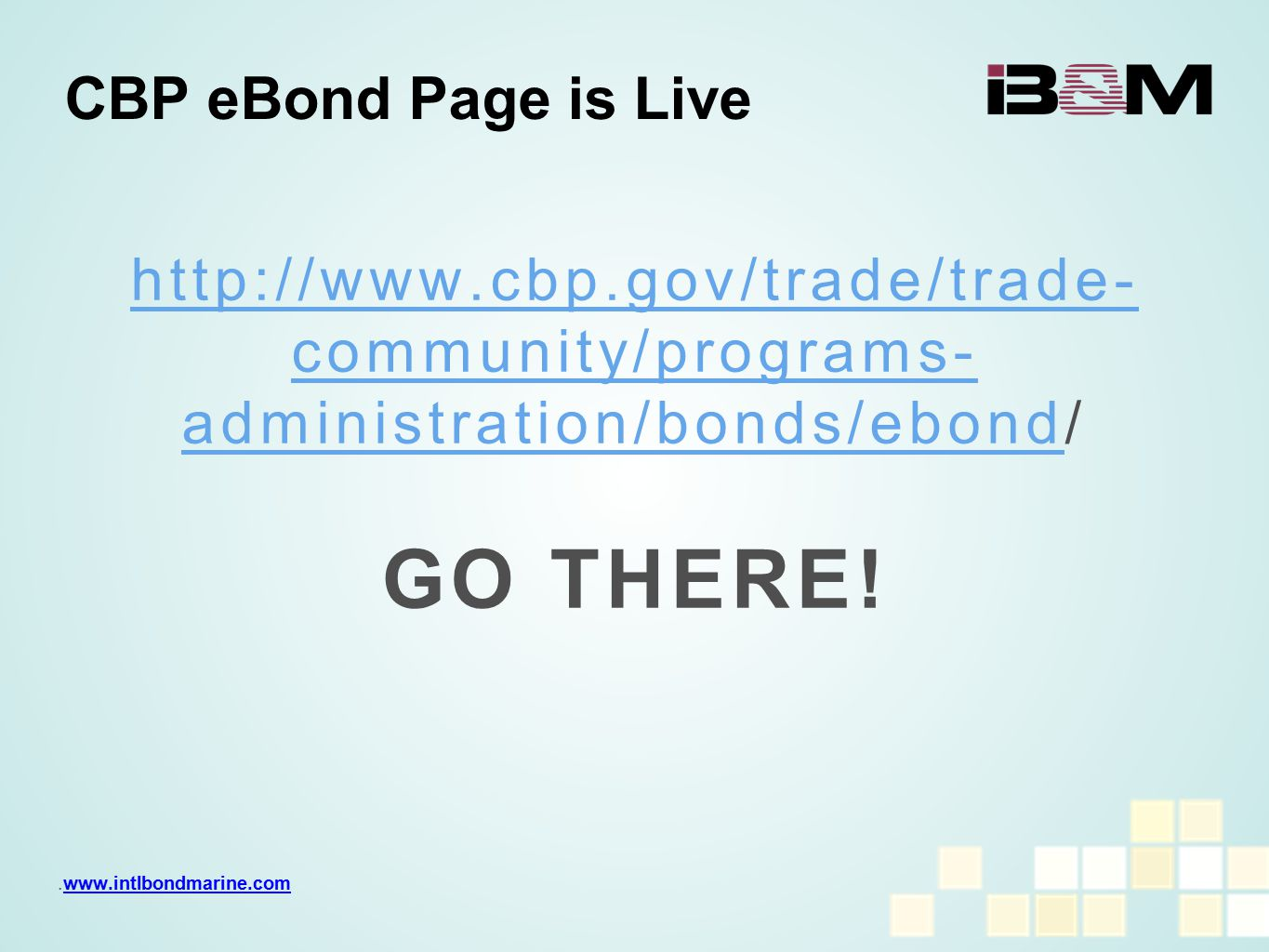 http://www.cbp.gov/trade/trade- community/programs- administration/bonds/ebond/ GO THERE! CBP eBond Page is Live.www.intlbondmarine.comwww.intlbondmar