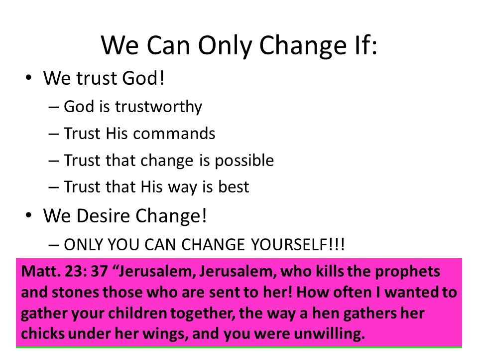 We Can Only Change If: We trust God.