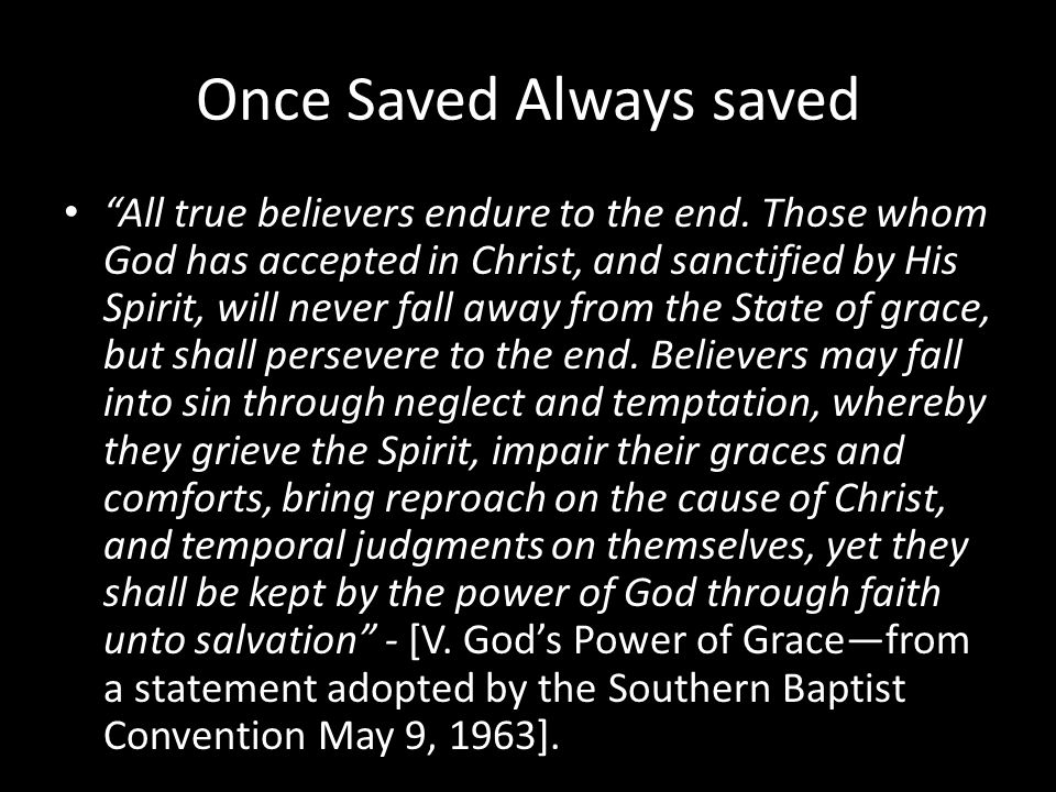 Once Saved Always saved All true believers endure to the end.