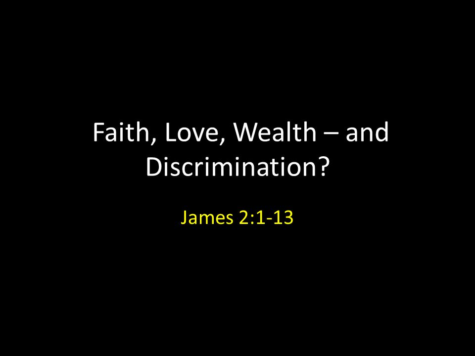 Faith, Love, Wealth – and Discrimination James 2:1-13