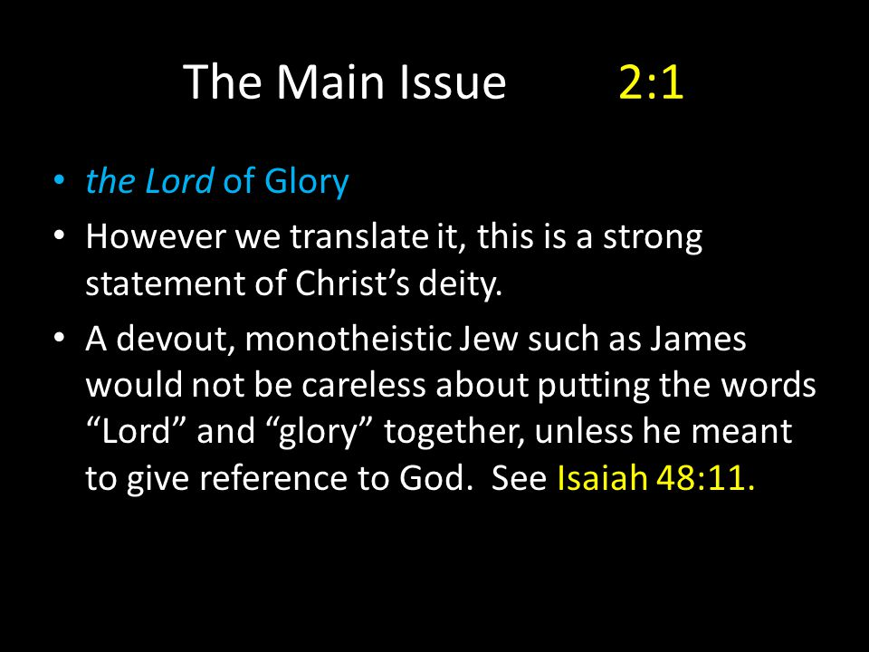 The Main Issue2:1 the Lord of Glory However we translate it, this is a strong statement of Christ's deity. A devout, monotheistic Jew such as James wo