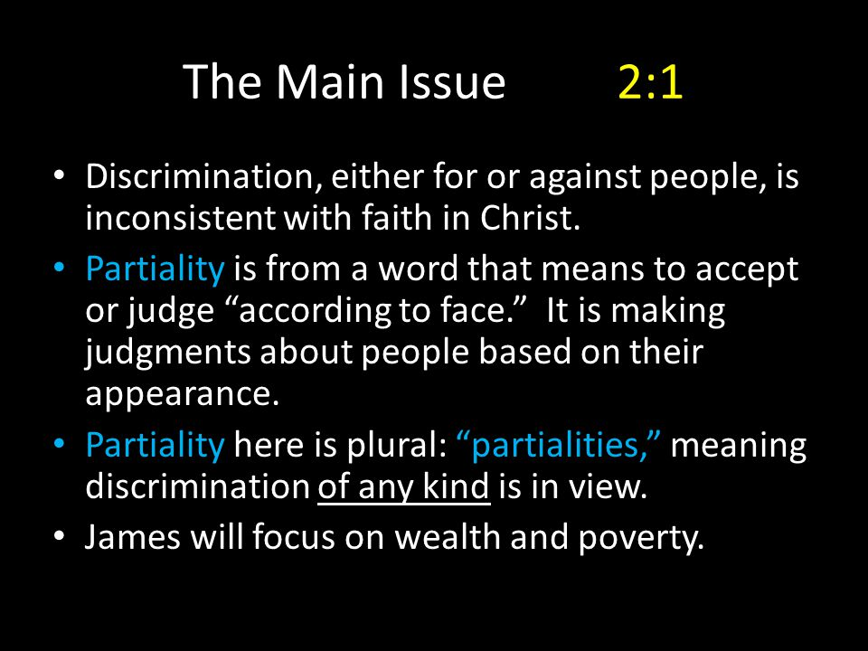 The Main Issue2:1 Discrimination, either for or against people, is inconsistent with faith in Christ.
