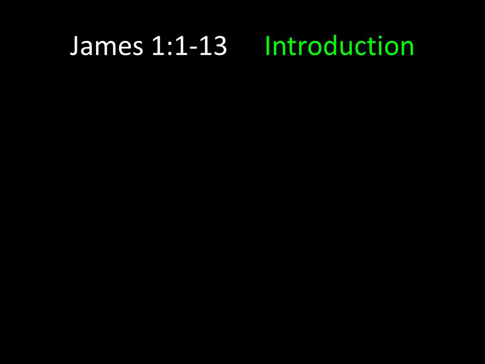 James 1:1-13Introduction