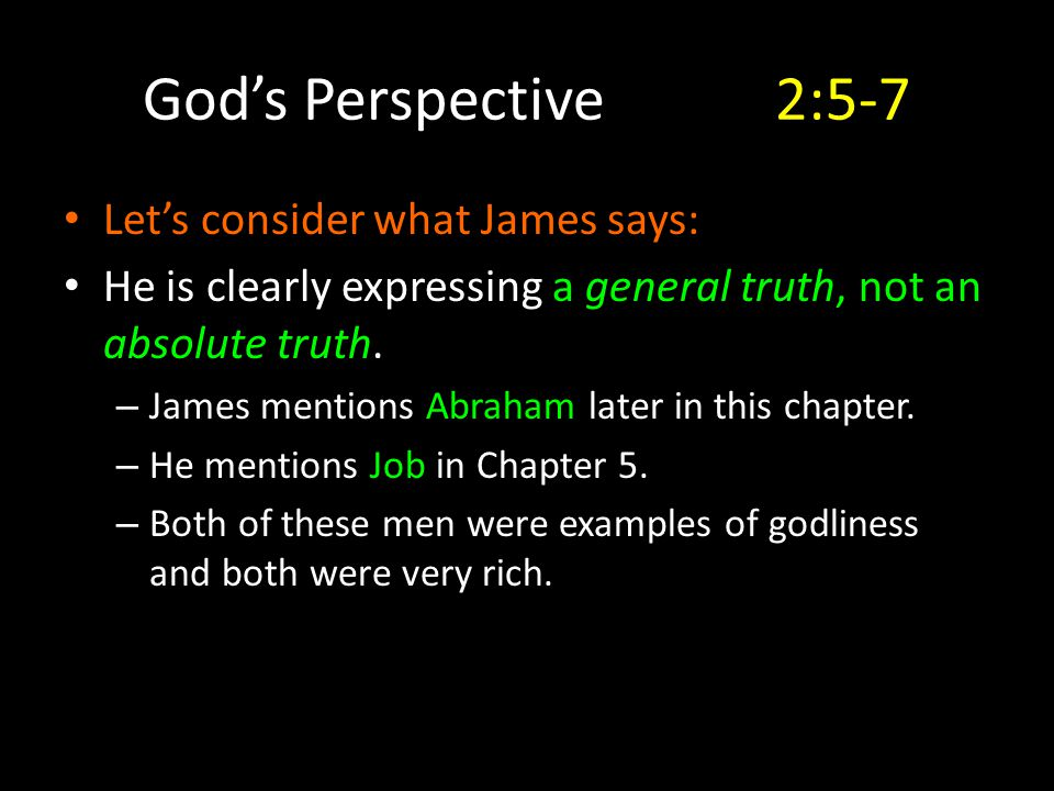 Let's consider what James says: He is clearly expressing a general truth, not an absolute truth. – James mentions Abraham later in this chapter. – He