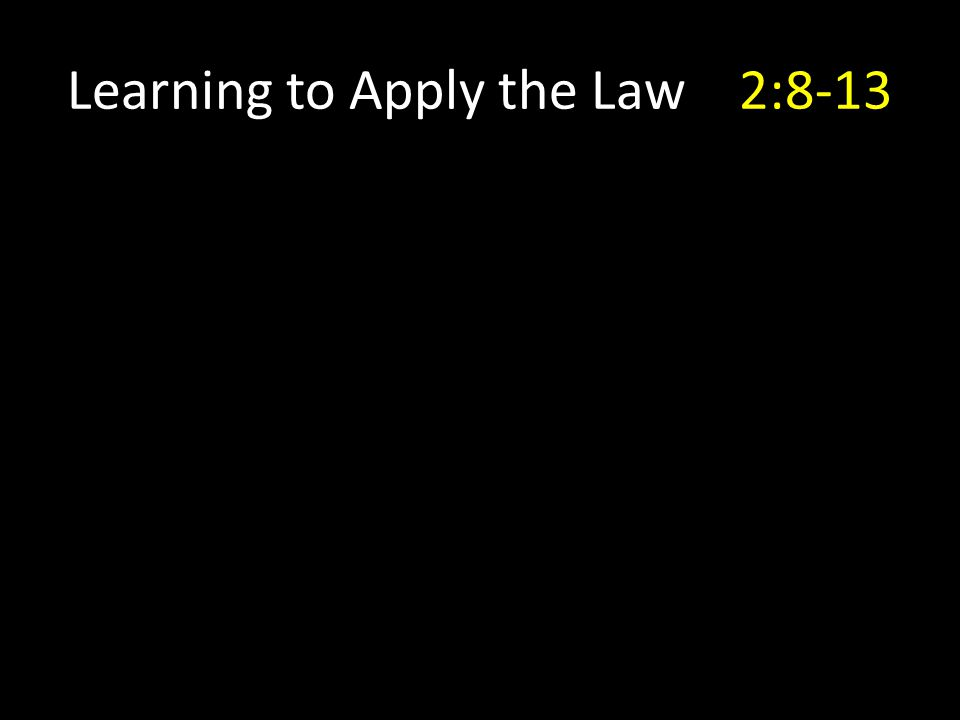Learning to Apply the Law2:8-13