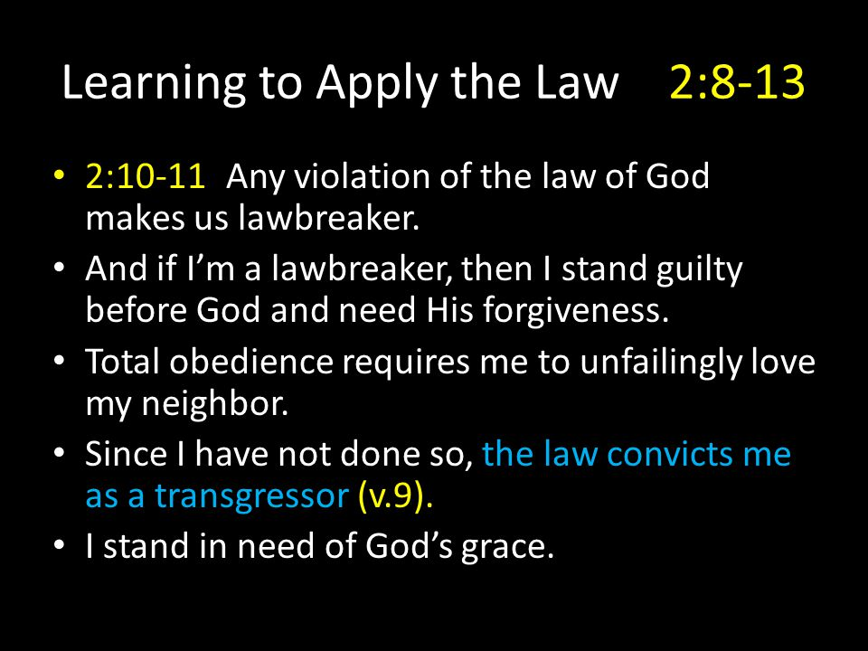 Learning to Apply the Law2:8-13 2:10-11Any violation of the law of God makes us lawbreaker.