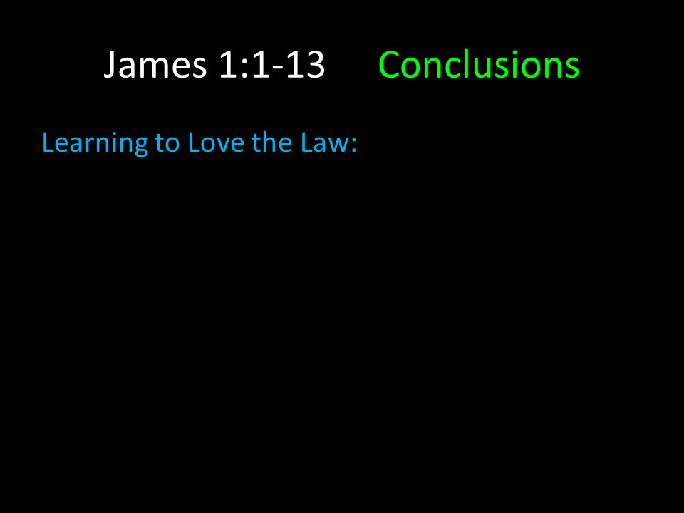 James 1:1-13Conclusions Learning to Love the Law: