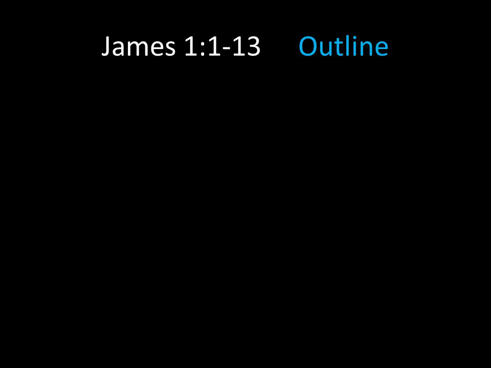 James 1:1-13Outline