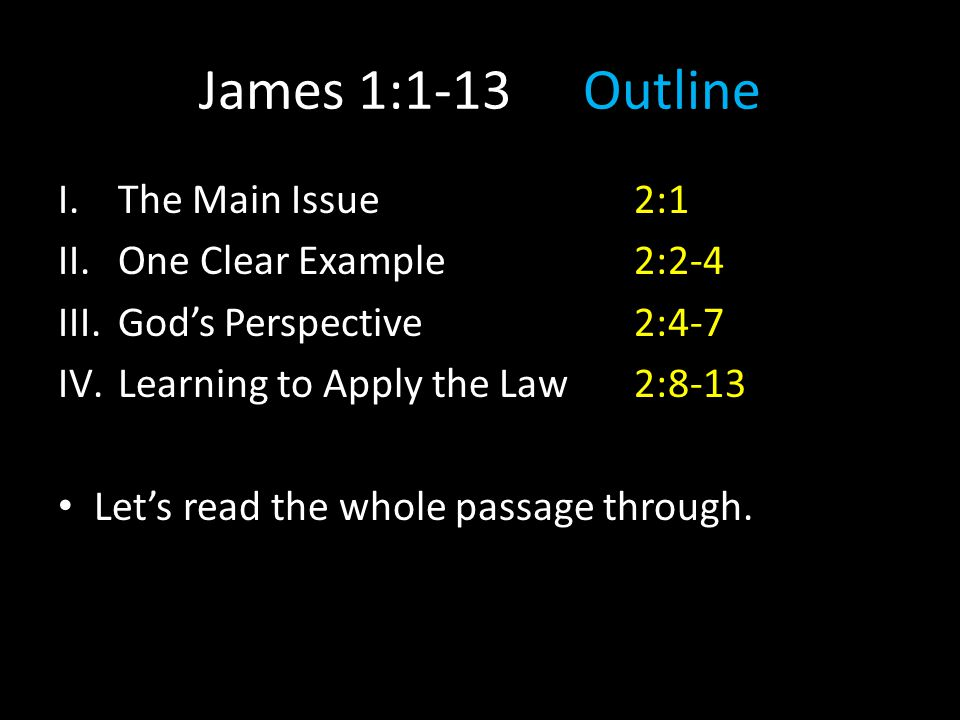 I.The Main Issue2:1 II.One Clear Example2:2-4 III.God's Perspective2:4-7 IV.Learning to Apply the Law2:8-13 Let's read the whole passage through.