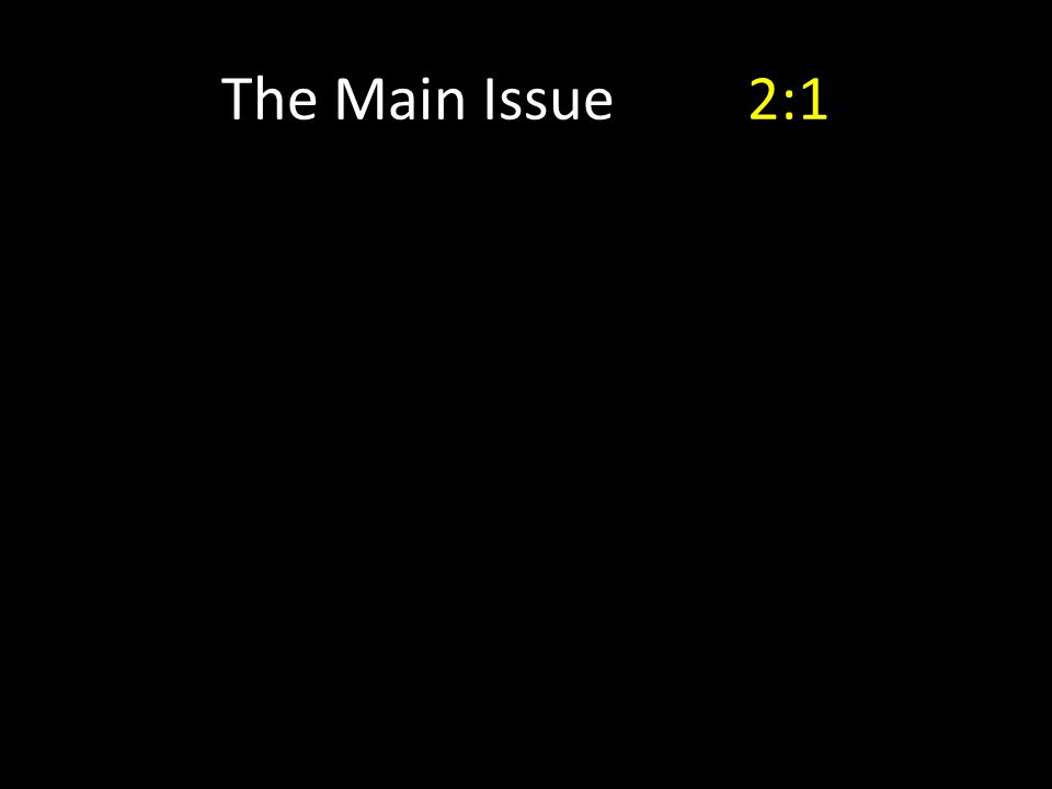 The Main Issue2:1