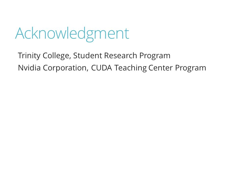 Acknowledgment Trinity College, Student Research Program Nvidia Corporation, CUDA Teaching Center Program