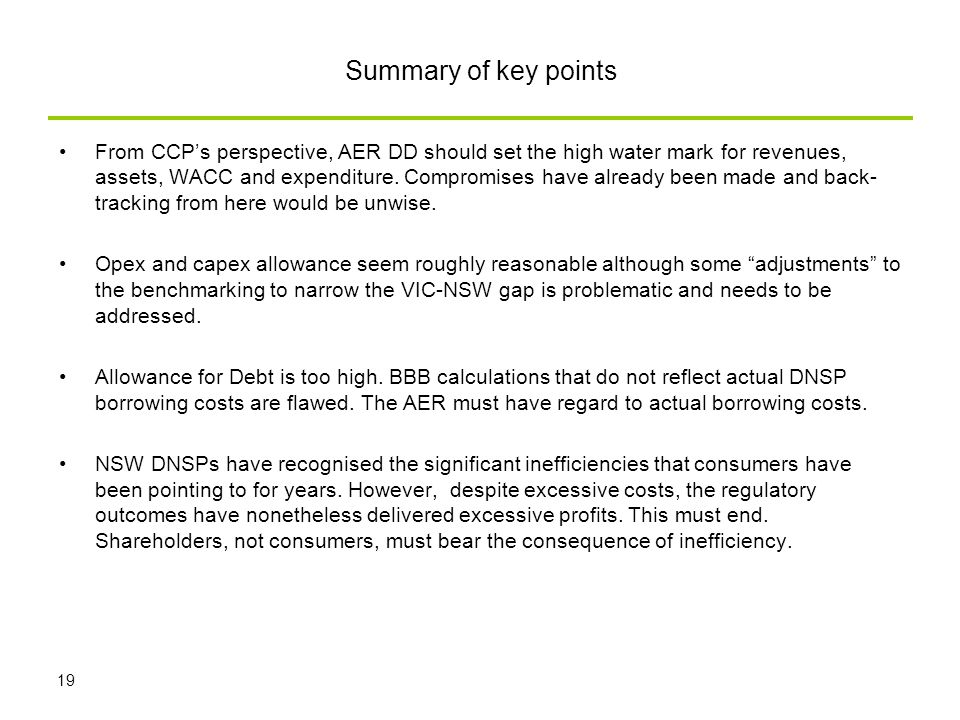 Summary of key points From CCP's perspective, AER DD should set the high water mark for revenues, assets, WACC and expenditure.