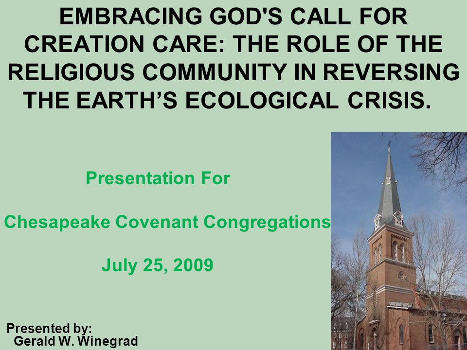 EMBRACING GOD S CALL FOR CREATION CARE: THE ROLE OF THE RELIGIOUS COMMUNITY IN REVERSING THE EARTH'S ECOLOGICAL CRISIS.