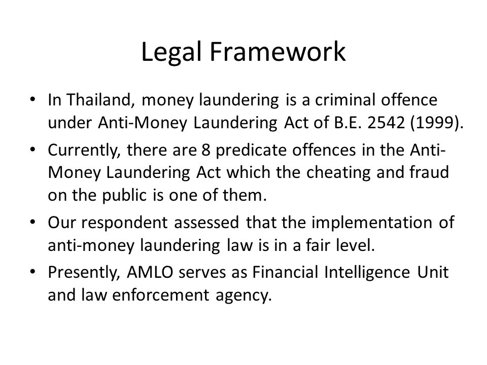 Legal Framework In Thailand, money laundering is a criminal offence under Anti-Money Laundering Act of B.E. 2542 (1999). Currently, there are 8 predic