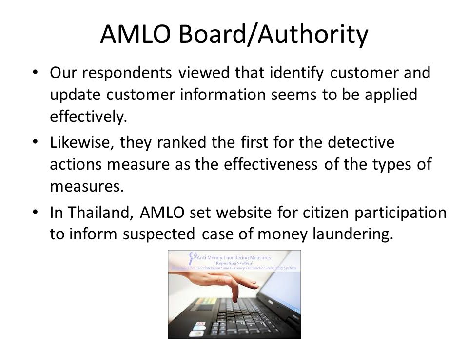 AMLO Board/Authority Our respondents viewed that identify customer and update customer information seems to be applied effectively. Likewise, they ran