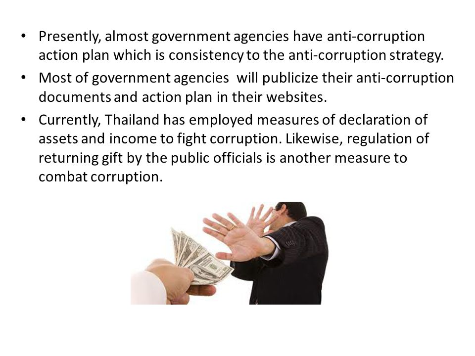 Presently, almost government agencies have anti-corruption action plan which is consistency to the anti-corruption strategy. Most of government agenci