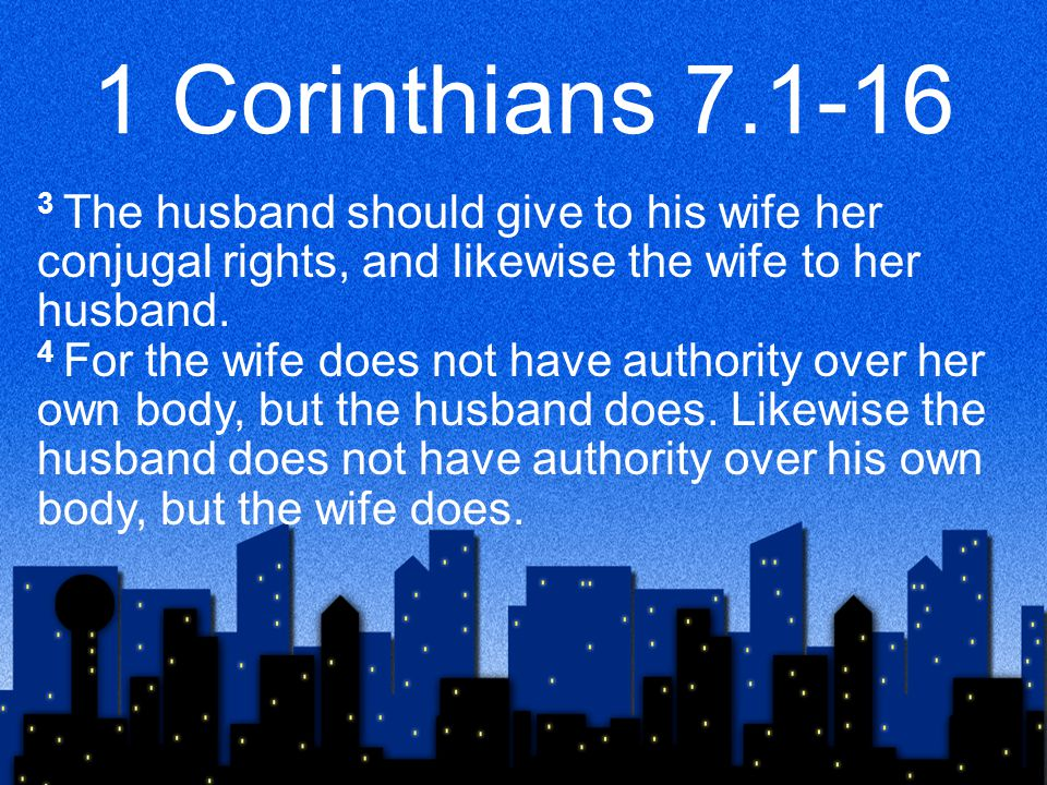 1 Corinthians 7.25-40 27 Are you bound to a wife.Do not seek to be free.