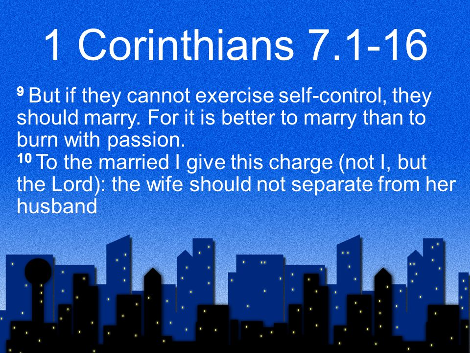 1 Corinthians 7.25-40 32 I want you to be free from anxieties.