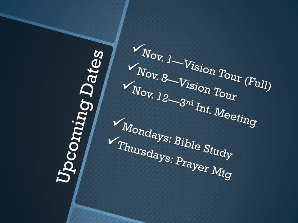 Upcoming Dates Nov. 1—Vision Tour (Full) Nov. 1—Vision Tour (Full) Nov. 8—Vision Tour Nov. 8—Vision Tour Nov. 12—3 rd Int. Meeting Nov. 12—3 rd Int. M