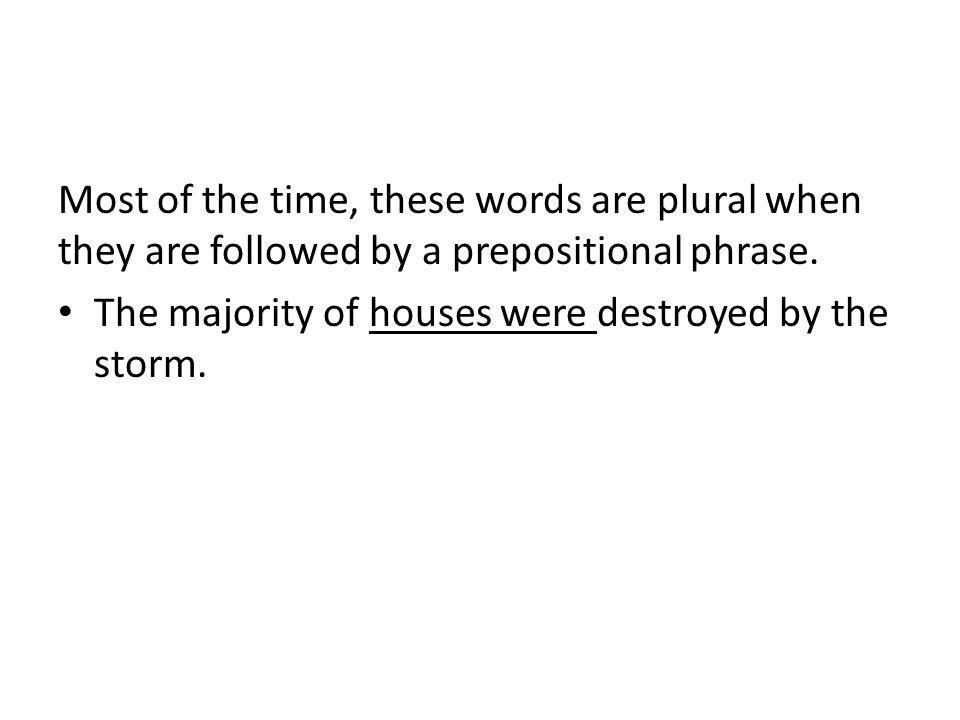 Most of the time, these words are plural when they are followed by a prepositional phrase.