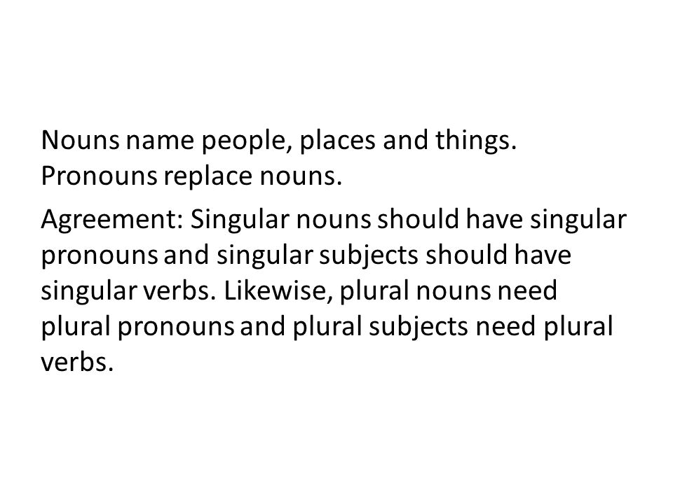 Nouns name people, places and things. Pronouns replace nouns.