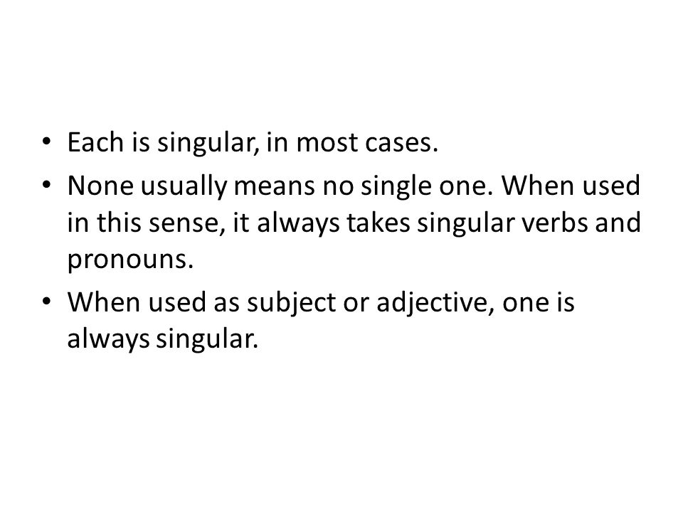 BUT ….When each comes after a plural subject, it doesn't govern the verb.